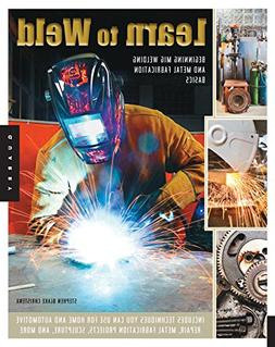 Learn to Weld: Beginning MIG Welding and Metal Fabrication B
